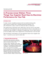Technical Brief - In-Process Linear Motion: Three Things Your Supplier Must Have to Maximize Performance for Your Fab